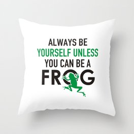 Alwaysbe yourself unless you can be a frog 5 Throw Pillow