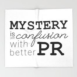 Mystery is just confusion with better PR Throw Blanket