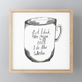First I drink the coffee then I do the workee Framed Mini Art Print