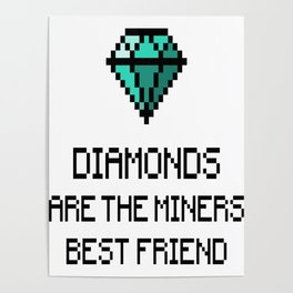 Diamonds Are The Miners Best Friend Poster