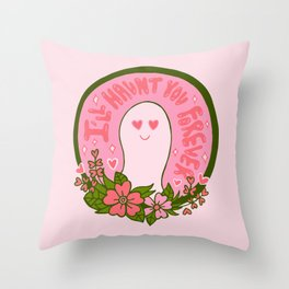 I'll Haunt You Forever Throw Pillow