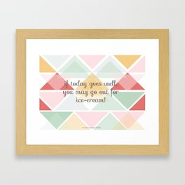 If today goes well Framed Art Print
