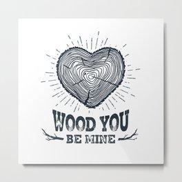 Wood You Be Mine Metal Print