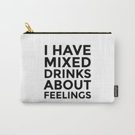I HAVE MIXED DRINKS ABOUT FEELINGS Carry-All Pouch