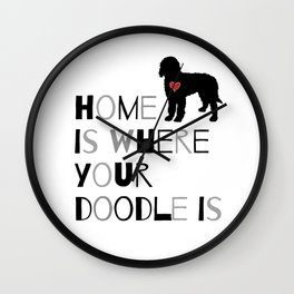 Home is where your Doodle is, (black & gray) Art for the Labradoodle or Goldendoodle dog lover Wall Clock