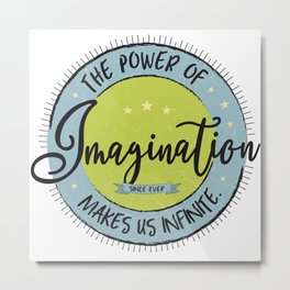 The Power of Imagination ... Metal Print