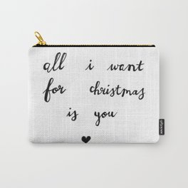 All I want for christmas is you Carry-All Pouch