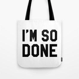 I'm So Done Tote Bag