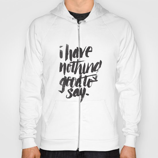 I HAVE NOTHING GOOD TO SAY Hoody