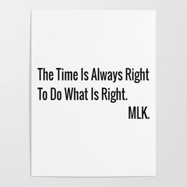 The Time Is Always Right To Do What Is Right Poster