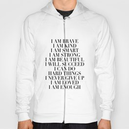 I Am Brave I Am Kind I Am Smart I Am Strong I Am Beautiful I Will Succeed I Can Do Hard Things I Never Give Up I Am Loved I Am Enough Hoody