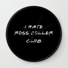 I Hate Ross Club Wall Clock
