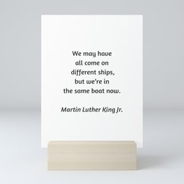 Martin Luther King Inspirational Quote - We may have all come on different ships but we are in the s Mini Art Print