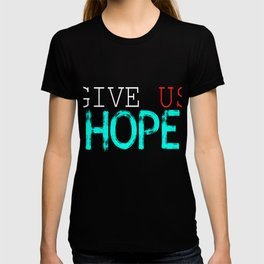 "Don't give up, stay positive with this inspirational tee with text ""Give Us Hope"". Makes a nice gift T-shirt"