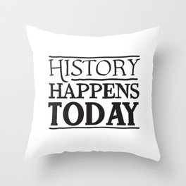 HISTORY HAPPENS TODAY Throw Pillow