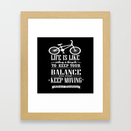 Life is like riding a bicycle. To keep your balance Albert Einstein Inspirational Quote Design Framed Art Print