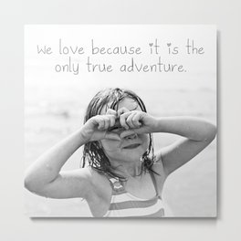 Love is the Only Adventure Metal Print