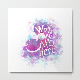 We're All Mad Here - Watercolor Splatter Metal Print