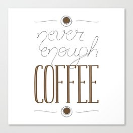 It's never enough coffee! Canvas Print