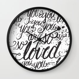 YOU YOU YOU ARE SO LOVED Wall Clock