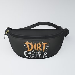 Dirt Is My Glitter - Gift Fanny Pack