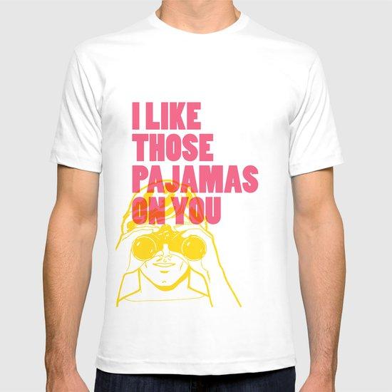 I Like Those Pajamas On You T-shirt