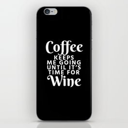 Coffee Keeps Me Going Until It's Time For Wine (Black & White) iPhone Skin