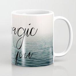 The Magic Is In You Coffee Mug