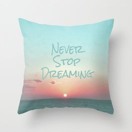 Never Stop Dreaming Throw Pillow