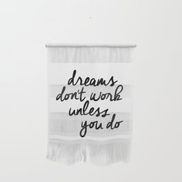 Dreams Don't Work Unless You Do black and white modern typographic quote canvas wall art home decor Wall Hanging