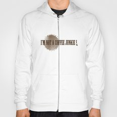 I'M NOT A COFFEE JUNKIE !  Hoody