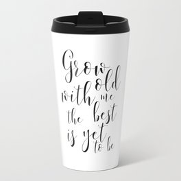 LOVE GIFT IDEA, Grow Old With Me The Best Is Yet To Be,Song Lyrics,Love Quote,love Art,Wedding Quote Travel Mug