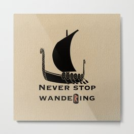Never stop wandering  Metal Print