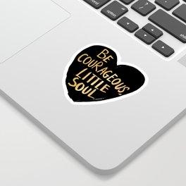 Be Courageous, Little Soul Sticker