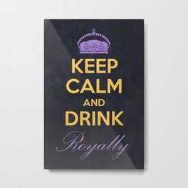Keep Calm and Drink Royally Metal Print