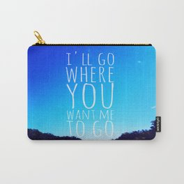 I'll Go Where You Want Me to Go Carry-All Pouch