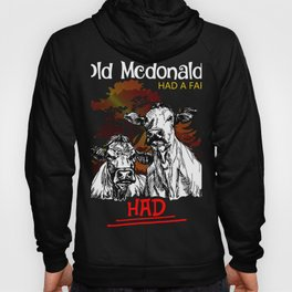 Old McDonald had a farm. He HAD a farm. #cowsrollhard t-shirt Hoody