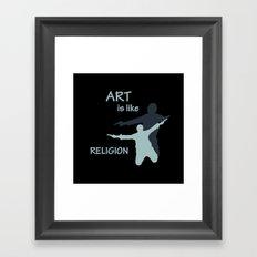Art is like Religion Framed Art Print