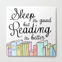 Sleep is good... but Reading is better Metal Print