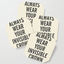 Always wear your invisible crown, motivational quote for strong women, free, wanderlust, inspiration Coaster