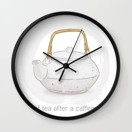 First cup of tea after a caffeine cleanse. By Priscilla Li Wall Clock