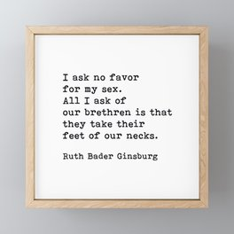 I Ask No Favor For My Sex, RBG, Ruth Bader Ginsburg, Motivational Quote Framed Mini Art Print