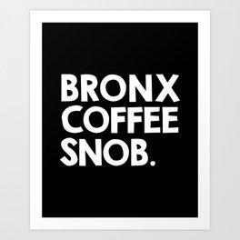 Bronx Coffee Snob Art Print