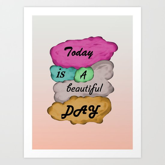 Today is a beautiful day Art Print