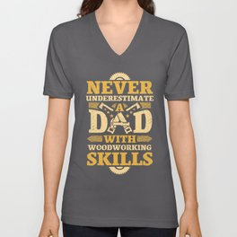 Woodworking Gift Never Understimate A Dad With Woodworking Skills Unisex V-Neck