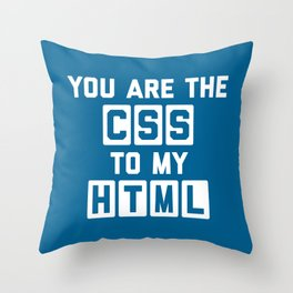 You Are The CSS To My HTML Funny Geek Quote Throw Pillow