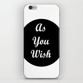 As You Wish  iPhone Skin