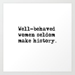 Well-behaved women seldom make history Art Print