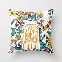 bright Throw Pillows featuring ALWAYS LOOK ON THE BRIGHT SIDE... by Matthew Taylor Wilson