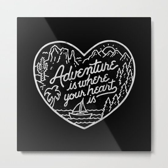 Adventure is where your heart is BW Metal Print